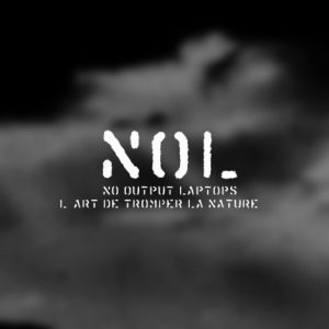 "NOL - No Output Laptops ""L'art de tromper la nature"""